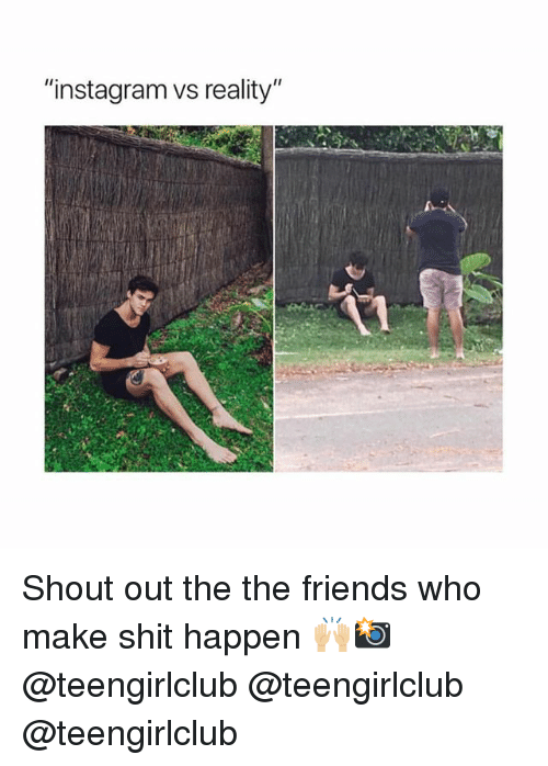 """Friends, Instagram, and Shit: """"instagram vs reality"""" Shout out the the friends who make shit happen 🙌🏼📸 @teengirlclub @teengirlclub @teengirlclub"""