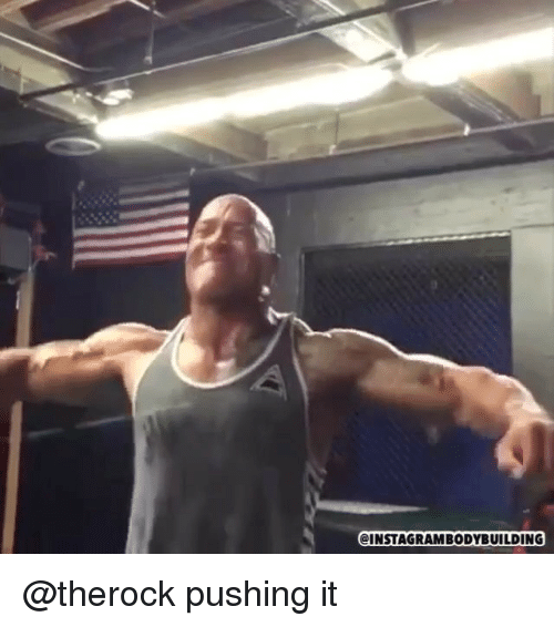 Memes, 🤖, and Push It: @INSTAGRAMBODYBUILDING @therock pushing it
