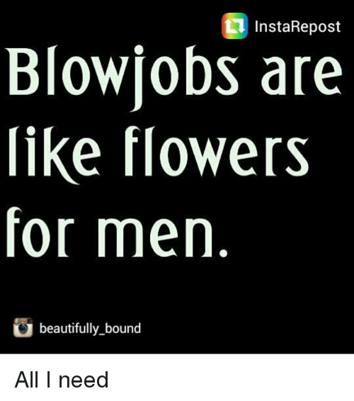 I need a blowjob