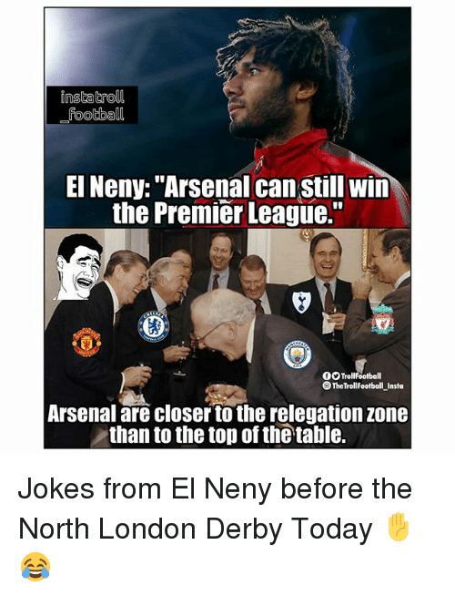 "Arsenal, Football, and Memes: instatroll  football  EI Neny: ""Arsenal can still win  the Premier League.""  OOTrollfootball  The TrollFootball Insta  Arsenal are closer to the relegation zone  than to the top of the table. Jokes from El Neny before the North London Derby Today ✋😂"