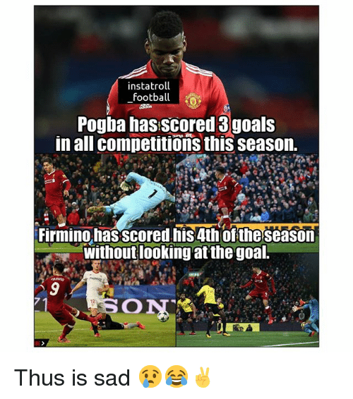 Football, Memes, and Goal: instatroll  football  Pogba hasscored 3goals  in all competitions this season.  Firmino hasscored nis 4thoftheseason  without looking at the goal.  ON Thus is sad 😢😂✌