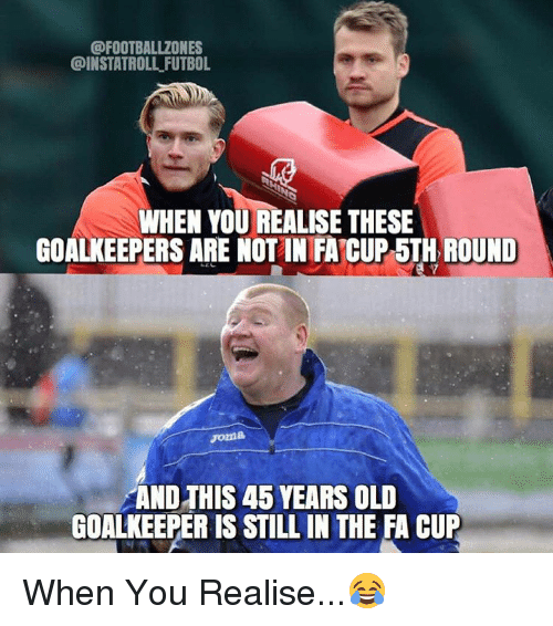 FUTBOL WHEN YOUREALISE THESE GOALKEEPERS ARE NOTIN FACUP