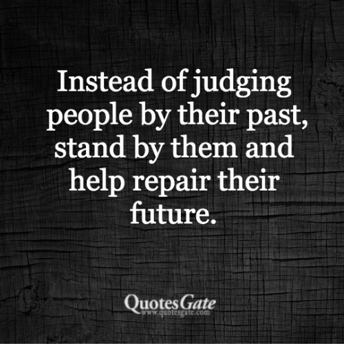 Instead of Judging People by Their Past Stand by Them and Help
