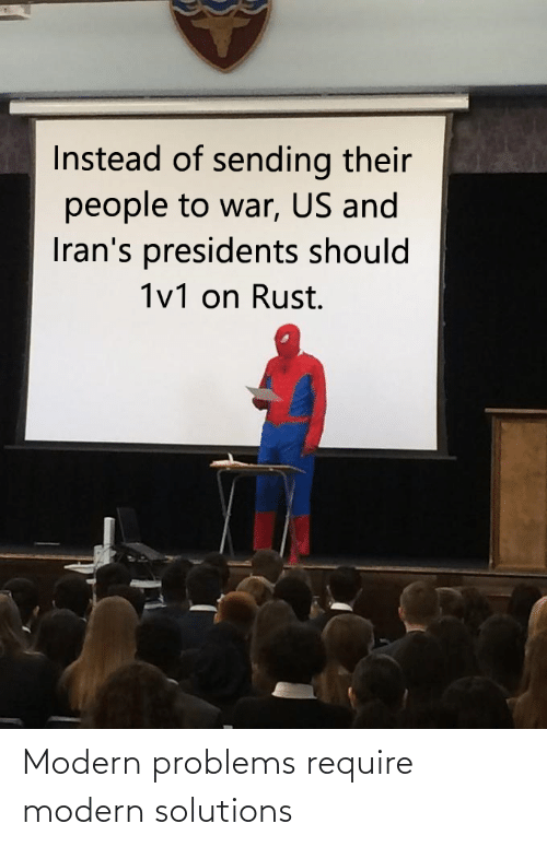 Presidents, Rust, and War: Instead of sending their  people to war, US and  Iran's presidents should  1v1 on Rust. Modern problems require modern solutions