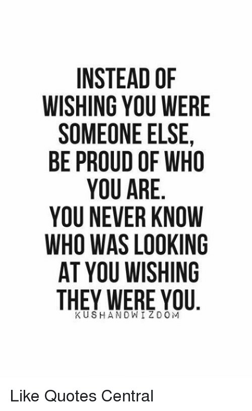 Instead Of Wishing You Were Someone Else Be Proud Of Who You Are You