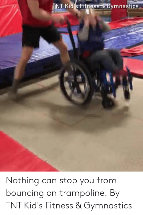 "Dank, Gymnastics, and Kids: INT Kid S Fitness-&""Gymnastics Nothing can stop you from bouncing on trampoline.  By TNT Kid's Fitness & Gymnastics"