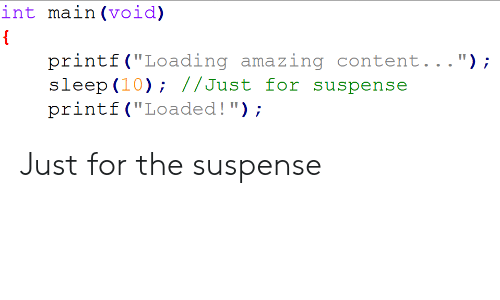 """Amazing, Content, and Mø: int ma.in (void)  printf (""""Loading amazing content..."""");  slop (10); //Just for suspense  printf (""""Loaded!); Just for the suspense"""