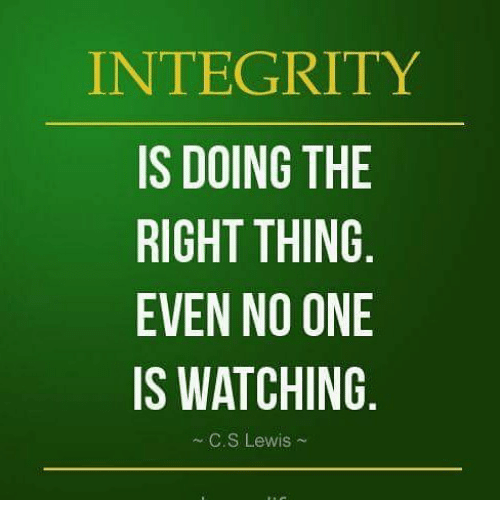 Integrity Is Doing The Right Thing Even No One Is Watching Cs Lewis
