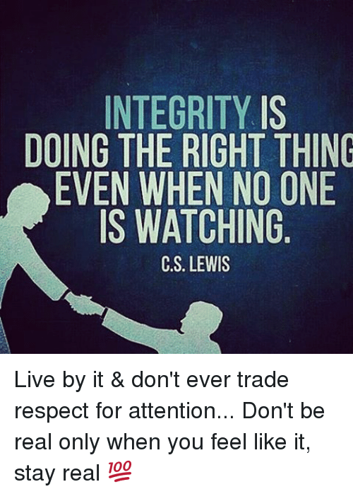 Integrity Is Doing The Right Thing Even When No One Is Watching Cs