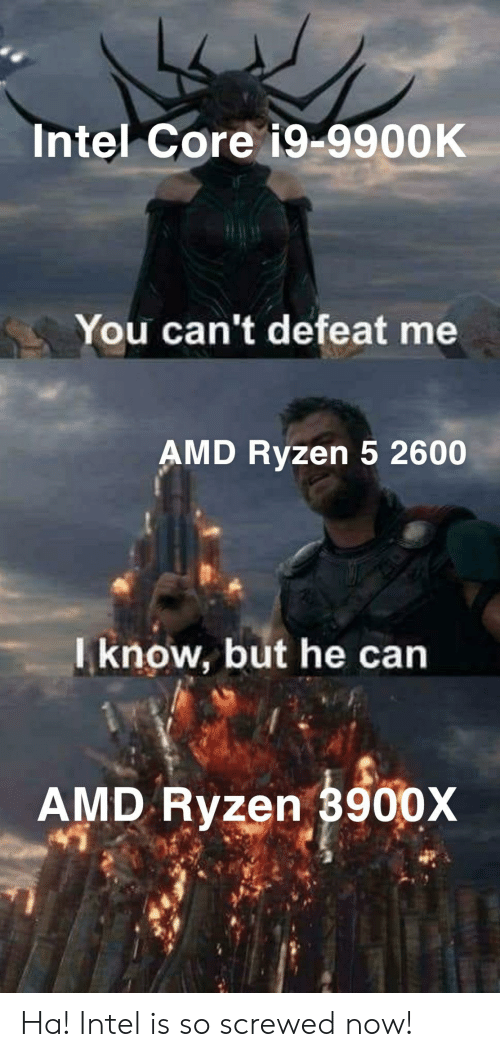 Intel Core I9-9900k You Can't Defeat Me AMD Ryzen 5 2600 Iknow but
