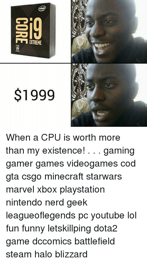 Funny, Halo, and Lol: intel  D  EXTREME  $1999  9 THE  CORE- When a CPU is worth more than my existence! . . . gaming gamer games videogames cod gta csgo minecraft starwars marvel xbox playstation nintendo nerd geek leagueoflegends pc youtube lol fun funny letskillping dota2 game dccomics battlefield steam halo blizzard
