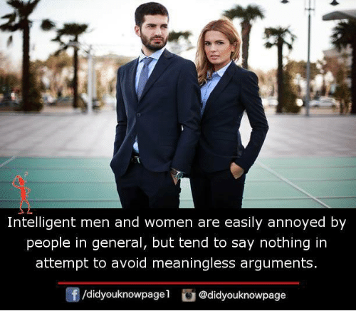 Memes, Women, and Annoyed: Intelligent men and women are easily annoyed by  people in general, but tend to say nothing in  attempt to avoid meaningless arguments  団/d.dyouknowpage1  舀@didyouknowpage