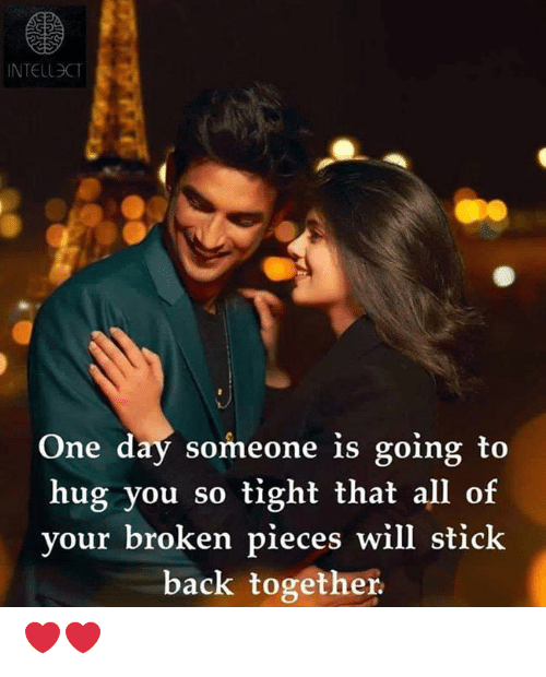 Memes, Back, and 🤖: INTELLSCT  One day someone is going to  hug you so tight that all of  your broken pieces will stick  back together. ❤❤