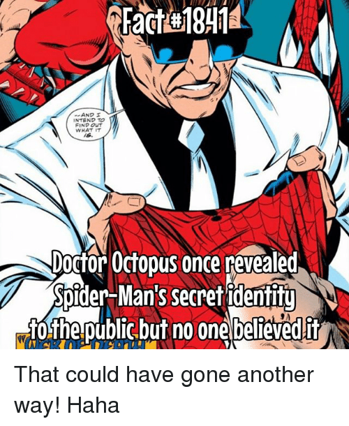 Doctor, Memes, and Spider: INTEND TO  FIND OUT  WHAT IT  Is  Doctor Octopus once nevealed  Spider-Man's secret identitu  tothepublic but no onebelievedit That could have gone another way! Haha