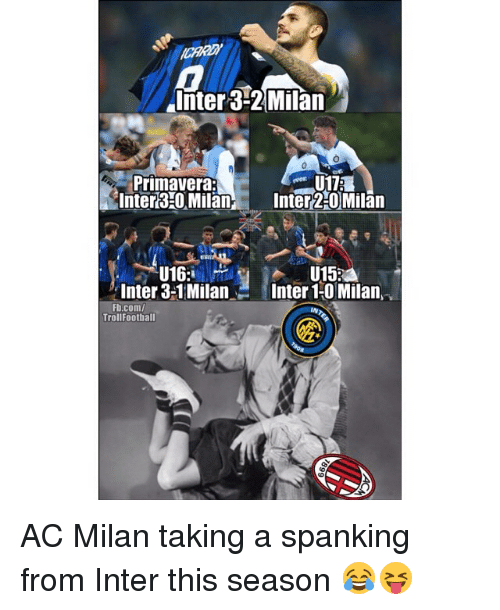 Memes, fb.com, and Ac Milan: Inter 3-2 Milan  Primavera:  Inter30 MilaInter2 0 Milan  Inter 3-1 MilanInter 1-0 Milan  Fb.com/  TrollFoothall AC Milan taking a spanking from Inter this season 😂😝