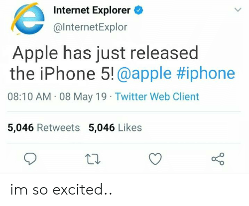 Apple, Internet, and Iphone: Internet Explorer  @InternetExplor  Apple has just released  the iPhone 5! @apple #iphone  08:10 AM 08 May 19 Twitter Web Client  5,046 Retweets 5,046 Likes im so excited..