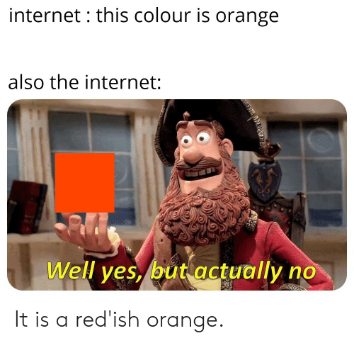 Internet This Colour Is Orange Also the Internet Well Ves