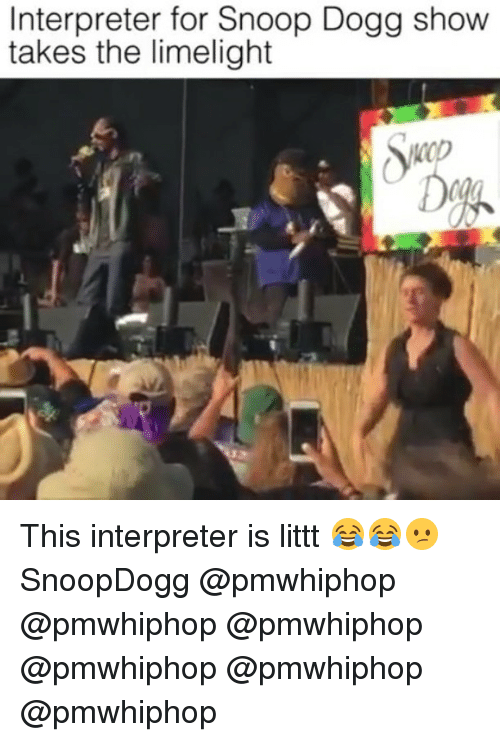 Memes, Snoop, and Snoop Dogg: Interpreter for Snoop Dogg show  takes the limelight This interpreter is littt 😂😂😕 SnoopDogg @pmwhiphop @pmwhiphop @pmwhiphop @pmwhiphop @pmwhiphop @pmwhiphop