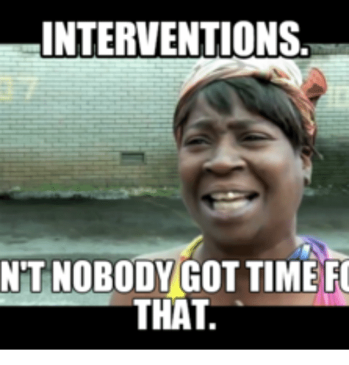 interventions nt nobody got time fo that 16082533 interventions nt nobody got time fo that black guy intervention