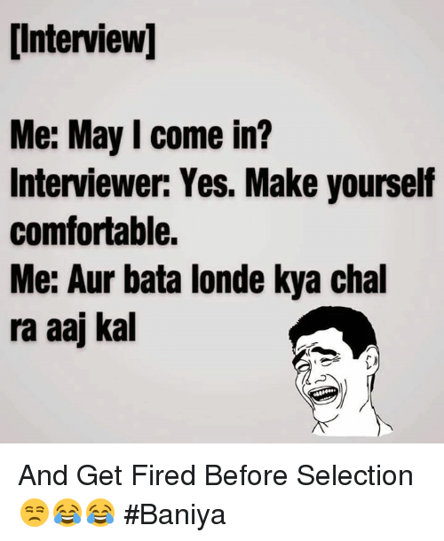 Interview me may come in interviewer yes make yourself comfortable comfortable memes and interview me may come in interviewer solutioingenieria Image collections