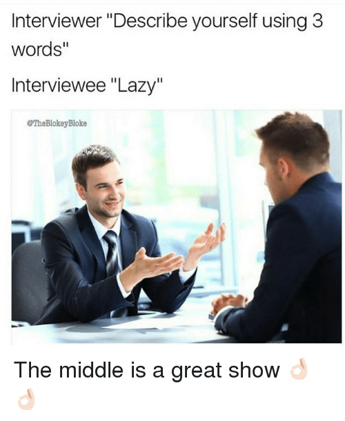 Interviewer Describe Yourself Using 3 Words Interviewee Lazy Bloke ...