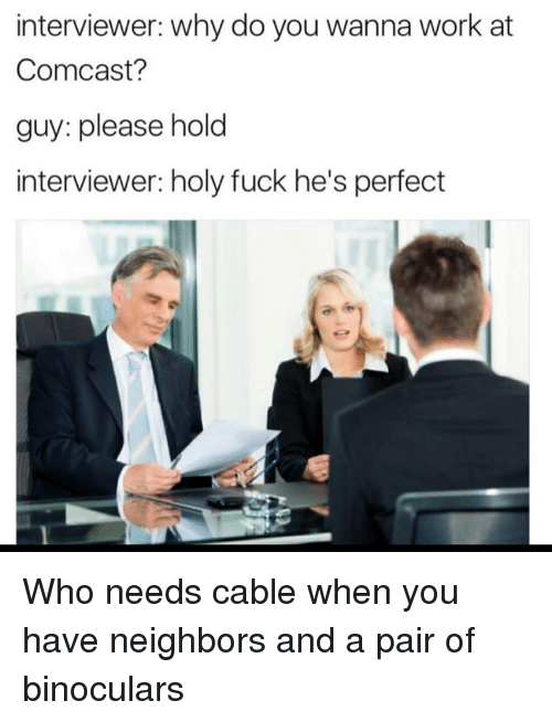 Interviewer Why Do You Wanna Work at Comcast? Guy Please