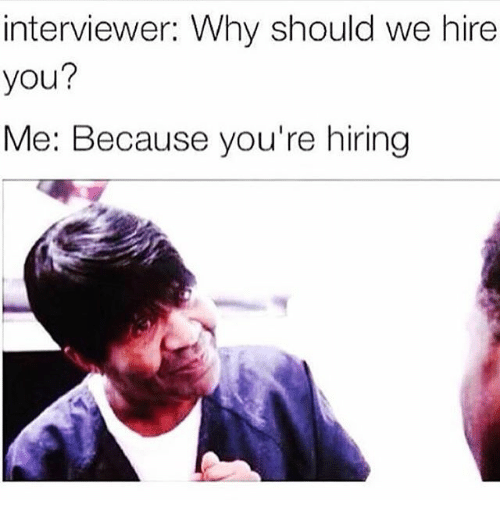 Image result for because you're hiring meme