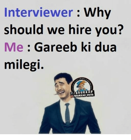 Memes, 🤖, And Interview: Interviewer Why Should We Hire You? Me Gareeb  Why Should I Hire You