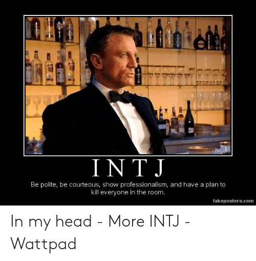 INTJ Be Polite Be Courteous Show Professionalism and Have a Plan to