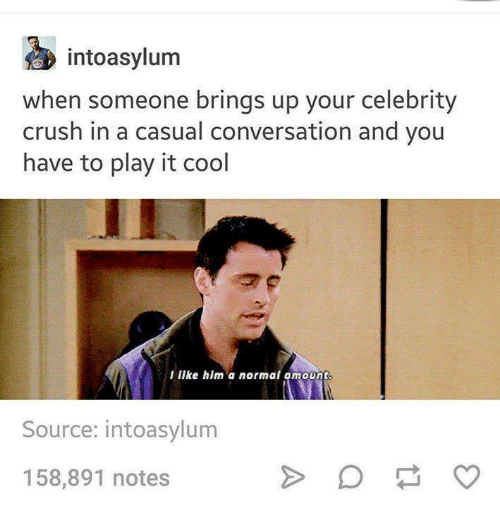I Like It And Him: Intoasylum When Someone Brings Up Your Celebrity Crush In