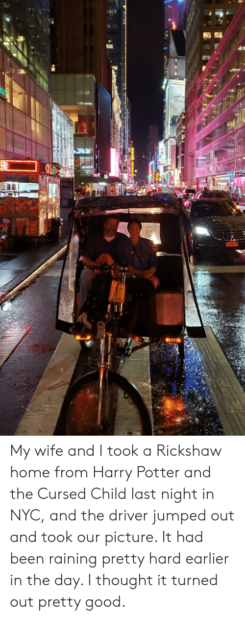 Harry Potter, Good, and Home: Introducing the all  PASSPOR  TRADE MAR  FOR MOUN  Ir  HOT DOG  T/554200  2  P  MAPAEM FU8AU My wife and I took a Rickshaw home from Harry Potter and the Cursed Child last night in NYC, and the driver jumped out and took our picture. It had been raining pretty hard earlier in the day. I thought it turned out pretty good.
