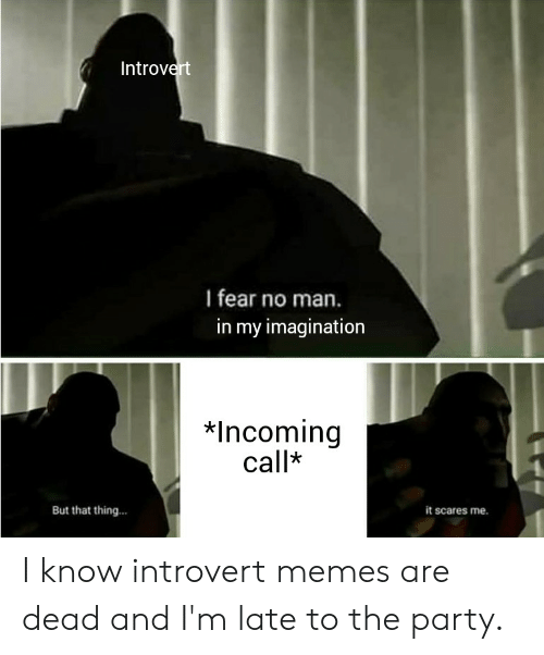 Introvert I Fear No Man in My Imagination *Incoming Call