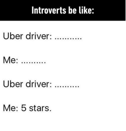 Be Like, Uber, and Stars: Introverts be like:  Uber driver:  Uber driver:  Me: 5 stars.