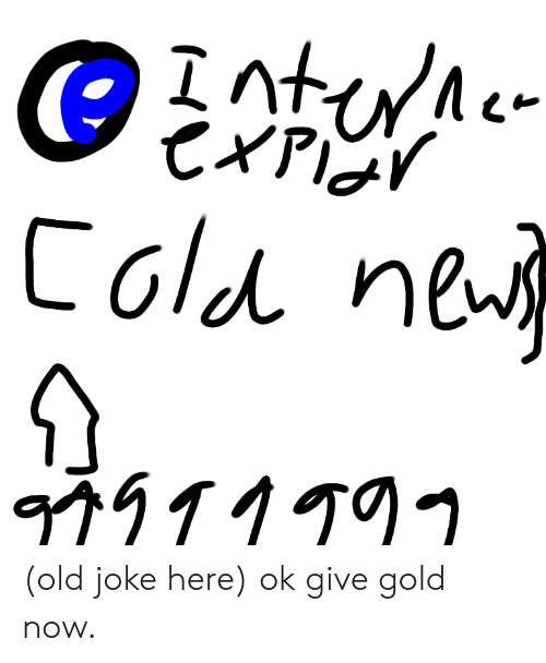 Cold, Old, and Gold: Intu  CXPI  Cold ne  91ITIT (old joke here) ok give gold now.