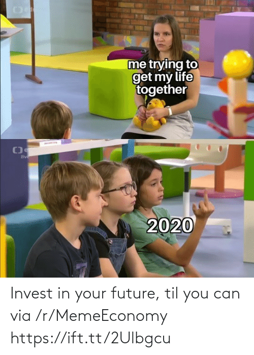 Future, Invest, and Til: Invest in your future, til you can via /r/MemeEconomy https://ift.tt/2Ulbgcu