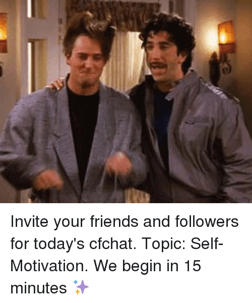 Invite Your Friends and Followers for Todays Cfchat Topic Self