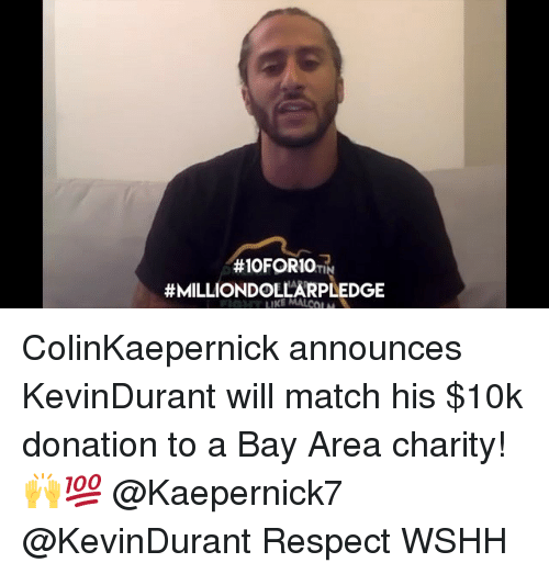 ioforio tin milliondollarpledge colinkaepernick announces kevindurant will match his 10k 30340721 ✅ 25 best memes about charity charity memes