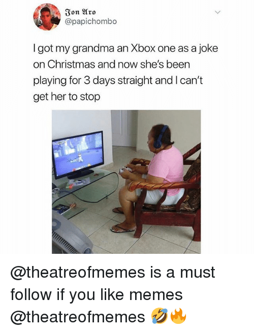 Christmas, Grandma, and Memes: Ion Aro  @papichombo  l got my grandma an Xbox one as a joke  on Christmas and now she's been  playing for 3 days straight and l can't  get her to stop @theatreofmemes is a must follow if you like memes @theatreofmemes 🤣🔥