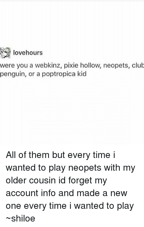 Memes, 🤖, and Club Penguin: Iove hours were you a webkinz, pixie