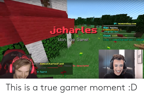 True, Death, and Game: IP: ncnonday.com  jchar les  Map: Holiday  iElininations: 1  jcharles Won  Clout: 1225  Hon ihe Game!  7/16-JamesCharlesFan- 198101  Cur  Milie  PART  ated JanesCharlesFant  Use fnenu to 5pectate!  Death  on Suord This is a true gamer moment :D