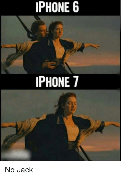 IPHONE 6 IPHONE 7 No Jack | Funny Meme on me.me