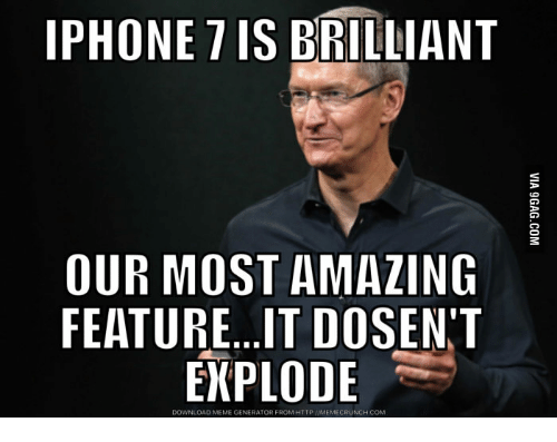iphone 7is brilliant our most amazing featureit dosen t explode