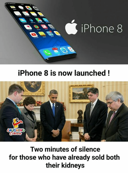 Iphone, Silence, and Indianpeoplefacebook: iPhone  8  iPhone 8 is now launched!  ALCHING  Two minutes of silence  for those who have already sold both  their kidneys