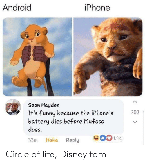 Android, Disney, and Fam: iPhone  Android  Sean Hayden  It's funny because the iPhone's  battery dies before Mufasa  does  200  1.9K  33m Haha Reply Circle of life, Disney fam