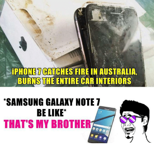 Iphone, Memes, and Australia: iPHONE CATCHES FIRE IN AUSTRALIA,  BURNSTHE ENTIRE CAR INTERIORS  *SAMSUNG GALAXY NOTE 7  BE LIKE  THAT'S MY BROTHER