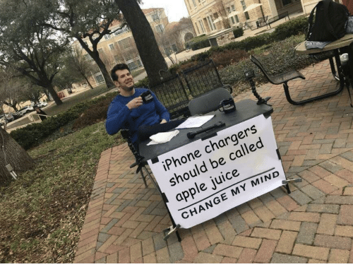 Iphone, Chargers, and Change: iPhone chargers  should be called  CHANGE MY MIND