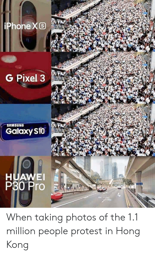 Iphone, Protest, and Hong Kong: iPhone XS  G Pixel 3  SAMSUNG  Galaxy s1o  HUAWEI  P30 Pro When taking photos of the 1.1 million people protest in Hong Kong