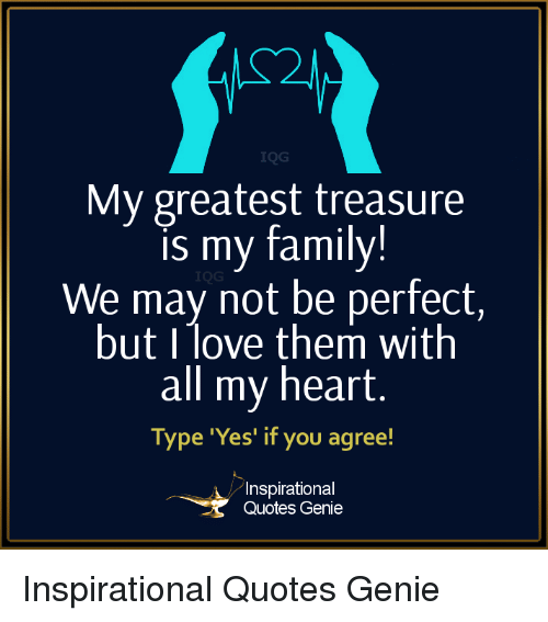 Iqg My Greatest Treasure Is My Family We May Not Be Perfect But I
