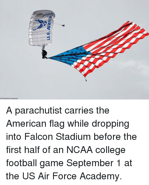 College, College Football, and Football: IR FORG  AP Photo/David Zalubowski A parachutist carries the American flag while dropping into Falcon Stadium before the first half of an NCAA college football game September 1 at the US Air Force Academy.