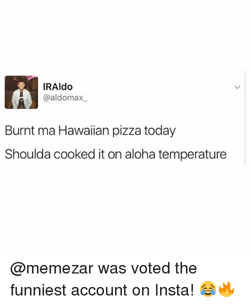 iraldo gaal domax burnt ma hawaiian pizza today shoulda cooked 23162194 iraldo gaal domax burnt ma hawaiian pizza today shoulda cooked it,Hawaiian Pizza Funny Memes